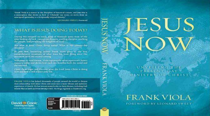 Jesus Now by Frank Viola