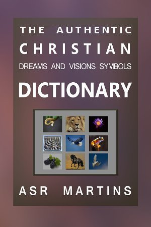 Christian Dreams and Visions Symbols Dictionary – Complete eBook