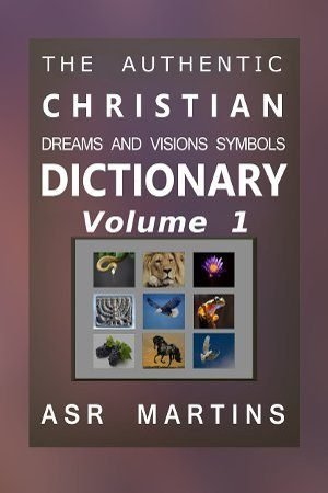 This dictionary compiled by ASR Martins (volume 1) describes the authentic meanings of symbols given us in dreams and visions by God