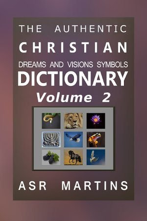 This dictionary compiled by ASR Martins (volume 2) describes the authentic meanings of symbols given us in dreams and visions by God