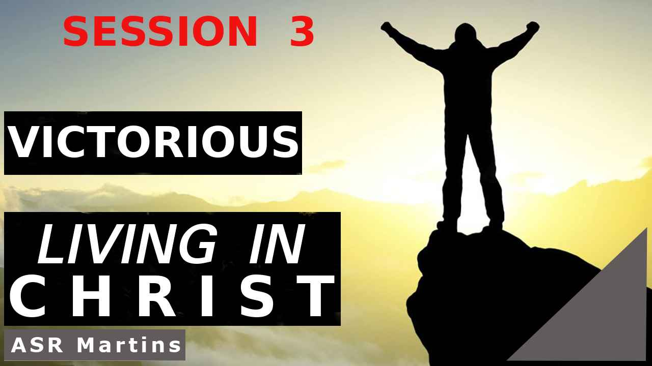 Audio and written versions of the ASR Martins How To Live Victoriously and Successfully in Christ Course Session 3