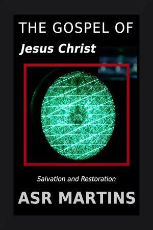 The Gospel of Jesus Christ: Salvation and Restoration