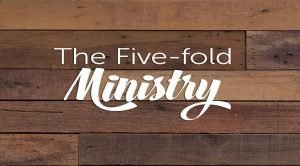 The Five-Fold Ministries